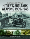 Hitler's Anti-Tank Weapons 1939-1945 : Rare Photographs from Wartime Archives - Book