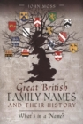 Great British Family Names and Their History : What's in a Name? - Book