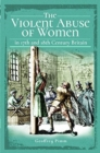 The Violent Abuse of Women in 17th and 18th Century Britain - Book
