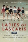 Ladies of Lascaris : Christina Ratcliffe and The Forgotten Heroes of Malta's War - Book