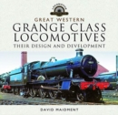 Great Western, Grange Class Locomotives : Their Design and Development - Book