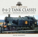 Great Western, 0-6-2 Tank Classes : Absorbed and Swindon Designed Classes - Book