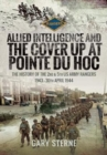 Allied Intelligence and the Cover Up at Pointe Du Hoc : The History of the 2nd & 5th US Army Rangers, 1943 - 30th April 1944 - Book