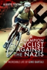 A Champion Cyclist Against the Nazis : The Incredible Life of Gino Bartali - Book