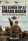 The Cover Up at Omaha Beach : Maisy Battery and the US Rangers - Book