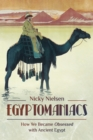 Egyptomaniacs : How We Became Obsessed with Ancient Epypt - eBook