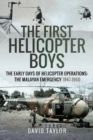 The First Helicopter Boys : The Early Days of Helicopter Operations - The Malayan Emergency, 1947-1960 - Book