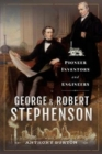George and Robert Stephenson : Pioneer Inventors and Engineers - Book