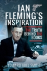 Ian Fleming's Inspiration : The Truth Behind the Books - eBook