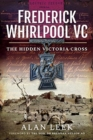 Frederick Whirlpool VC : The Hidden Victoria Cross - Book