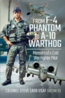 From F-4 Phantom to A-10 Warthog : Memoirs of a Cold War Fighter Pilot - eBook