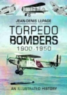 Torpedo Bombers, 1900-1950 : An Illustrated History - Book