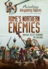 Painting Wargaming Figures - Rome's Northern Enemies : British, Celts, Germans and Dacians - Book