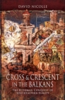 Cross & Crescent in the Balkans : The Ottoman Conquest of Southeastern Europe (14th - 15th Centuries) - Book