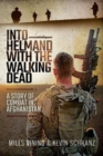 Into Helmand with the Walking Dead : A Story of Marine Corps Combat in Afghanistan - Book
