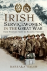 Irish Servicewomen in the Great War : From Western Front to the Roaring Twenties - Book