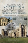 Tracing Your Scottish Ancestry through Church and States Records : A Guide for Family Historians - Book