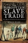 The Forgotten Slave Trade : The White European Slaves of Islam - Book