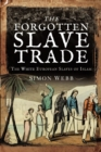 The Forgotten Slave Trade : The White European Slaves of Islam - eBook