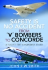 Safety is No Accident: From 'V' Bombers to Concorde : A Flight Test Engineer's Story - Book