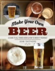 Make Your Own Beer : A Guide to All Things Beer and How to Brew it Yourself - Book