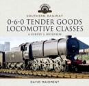 Southern Railway, 0-6-0 Tender Goods Locomotive Classes : A Survey and Overview - Book