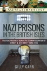 Nazi Prisons in Britain : Political Prisoners during the German Occupation of Jersey and Guernsey, 1940-1945 - eBook