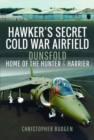 Hawker's Secret Cold War Airfield : Dunsfold: Home of the Hunter and Harrier - Book