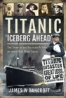Titanic: 'Iceberg Ahead' : The Story of the Disaster By Some of those Who Were There - Book