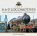 L N E R 4-6-0 Locomotives : Their Design, Operation and Performance - eBook