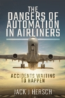 The Dangers of Automation in Airliners : Accidents Waiting to Happen - eBook
