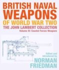 British Naval Weapons of World War Two : The John Lambert Collection, Volume III - Coastal Forces Weapons - Book