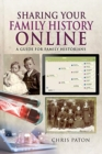 Sharing Your Family History Online : A Guide for Family Historians - Book