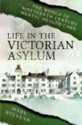 Life in the Victorian Asylum : The World of Nineteenth Century Mental Health Care - Book