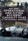 RAF WWII Operational and Flying Accident Casualty Files in The National Archives : Exploring their Contents - Book