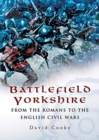 Battlefield Yorkshire : From the Romans to the English Civil Wars - Book