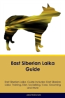 East Siberian Laika Guide East Siberian Laika Guide Includes : East Siberian Laika Training, Diet, Socializing, Care, Grooming, Breeding and More - Book