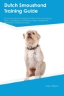 Dutch Smoushond Training Guide Dutch Smoushond Training Includes : Dutch Smoushond Tricks, Socializing, Housetraining, Agility, Obedience, Behavioral Training and More - Book