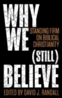 Why We (still) Believe : Standing Firm on Biblical Christianity - Book