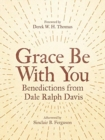 Grace Be With You : Benedictions from Dale Ralph Davis - Book