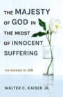 The Majesty of God in the Midst of Innocent Suffering : The Message of Job - Book