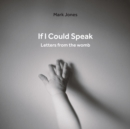 If I Could Speak : Letters from the Womb - Book