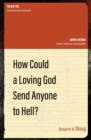 How Could a Loving God Send anyone to Hell? - Book