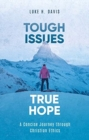 Tough Issues, True Hope : A Concise Journey through Christian Ethics - Book