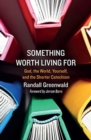 Something Worth Living For : God, the World, Yourself, and the Shorter Catechism - Book