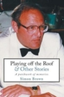 Playing Off The Roof & Other Stories : A patchwork of memories - Book