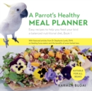 A Parrot's Healthy Meal Planner : Easy Recipes to Help You Feed Your Bird a Balanced Nutritional Diet, Book 1 - Book