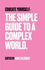 Educate Yourself : The Simple Guide to a Complex World - Book