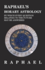 Raphael's Horary Astrology by Which Every Question Relating to the Future May Be Answered - Book