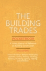 The Building Trades Pocketbook - A Handy Manual of Reference on Building Construction - Including Structural Design, Masonry, Bricklaying, Carpentry, Joinery, Roofing, Plastering, Painting, Plumbing, - Book